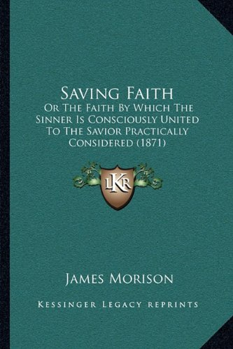 9781165769636: Saving Faith: Or the Faith by Which the Sinner Is Consciously United to Thor the Faith by Which the Sinner Is Consciously United to