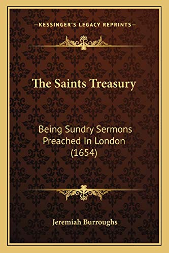 9781165769926: The Saints Treasury: Being Sundry Sermons Preached In London (1654)