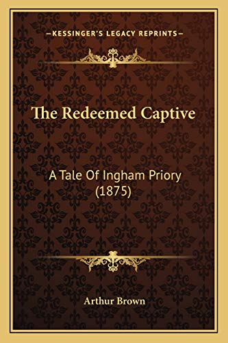 9781165770762: The Redeemed Captive: A Tale Of Ingham Priory (1875)