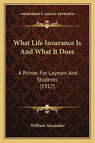 9781165771592: What Life Insurance Is and What It Does: A Primer for Laymen and Students (1917) a Primer for Laymen and Students (1917)