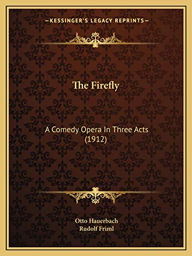 9781165772803: The Firefly: A Comedy Opera In Three Acts (1912)