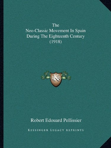 9781165774272: The Neo-Classic Movement In Spain During The Eighteenth Century (1918)