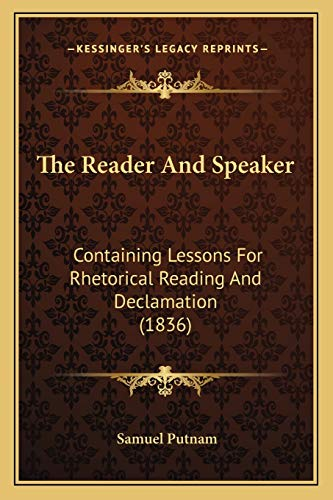 9781165779512: The Reader And Speaker: Containing Lessons For Rhetorical Reading And Declamation (1836)