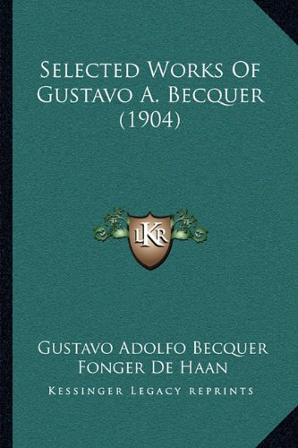 9781165782550: Selected Works Of Gustavo A. Becquer (1904)