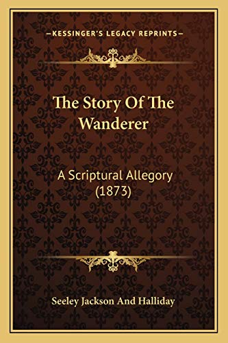 9781165783069: The Story Of The Wanderer: A Scriptural Allegory (1873)