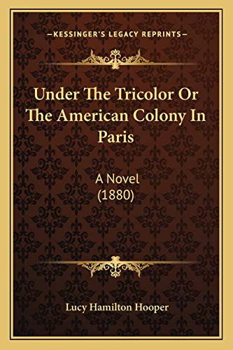 9781165785674: Under The Tricolor Or The American Colony In Paris: A Novel (1880)