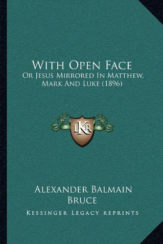 9781165787883: With Open Face: Or Jesus Mirrored In Matthew, Mark And Luke (1896)
