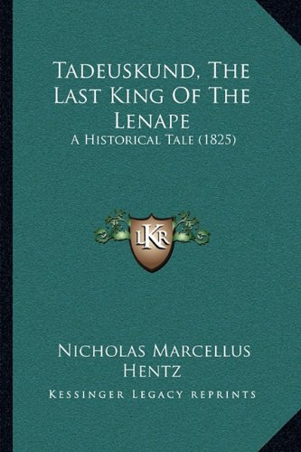 9781165788378: Tadeuskund, The Last King Of The Lenape: A Historical Tale (1825)