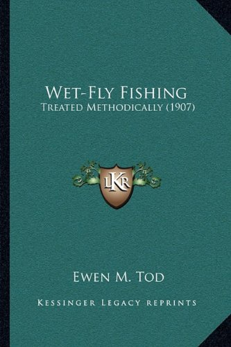 9781165789238: Wet-Fly Fishing: Treated Methodically (1907)