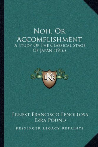 9781165789269: Noh, Or Accomplishment: A Study Of The Classical Stage Of Japan (1916)