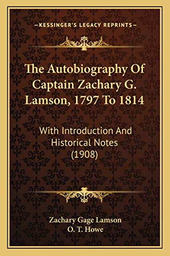9781165791002: The Autobiography Of Captain Zachary G. Lamson, 1797 To 1814: With Introduction And Historical Notes (1908)