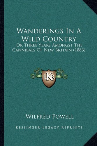 9781165793471: Wanderings In A Wild Country: Or Three Years Amongst The Cannibals Of New Britain (1883)