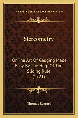 9781165794188: Stereometry: Or The Art Of Gauging Made Easy, By The Help Of The Sliding Rule (1721)