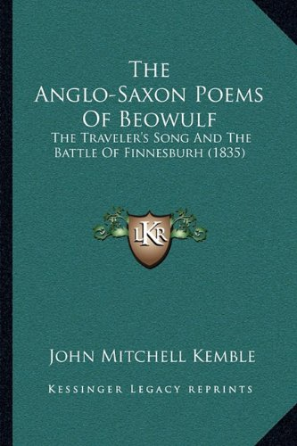 9781165794225: The Anglo-Saxon Poems Of Beowulf: The Traveler's Song And The Battle Of Finnesburh (1835)