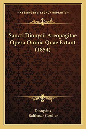 Sancti Dionysii Areopagitae Opera Omnia Quae Extant (1854) (Latin Edition): Dionysius; Cordier, ...