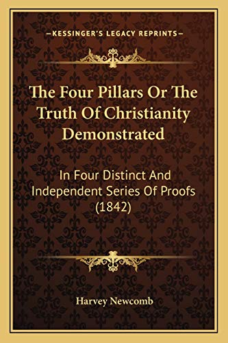 9781165794522: The Four Pillars Or The Truth Of Christianity Demonstrated: In Four Distinct And Independent Series Of Proofs (1842)