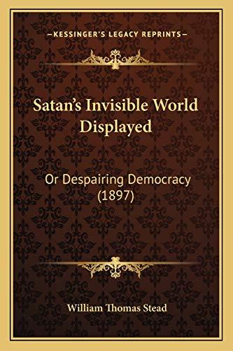 9781165795499: Satan's Invisible World Displayed: Or Despairing Democracy (1897)