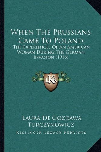 9781165795895: When the Prussians Came to Poland: The Experiences of an American Woman During the German Invasthe Experiences of an American Woman During the German Invasion (1916) Ion (1916)