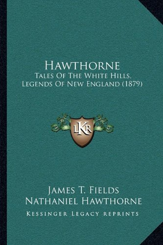 9781165797318: Hawthorne: Tales Of The White Hills, Legends Of New England (1879)