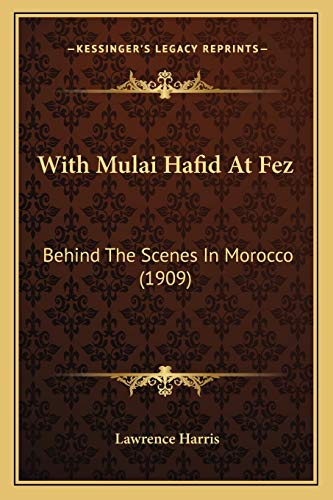 9781165798025: With Mulai Hafid At Fez: Behind The Scenes In Morocco (1909)