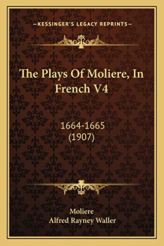 9781165799596: The Plays Of Moliere, In French V4: 1664-1665 (1907)