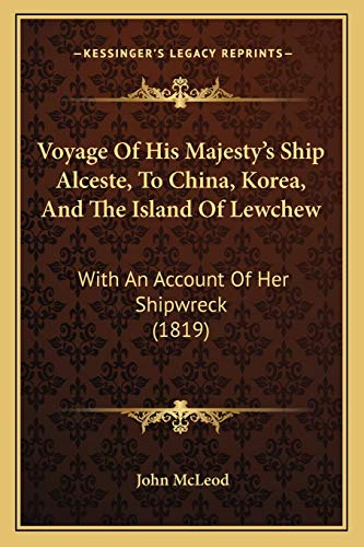 9781165801459: Voyage Of His Majesty's Ship Alceste, To China, Korea, And The Island Of Lewchew: With An Account Of Her Shipwreck (1819)