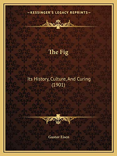 9781165801862: The Fig: Its History, Culture, And Curing (1901)