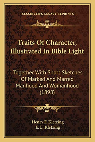 9781165804399: Traits Of Character, Illustrated In Bible Light: Together With Short Sketches Of Marked And Marred Manhood And Womanhood (1898)