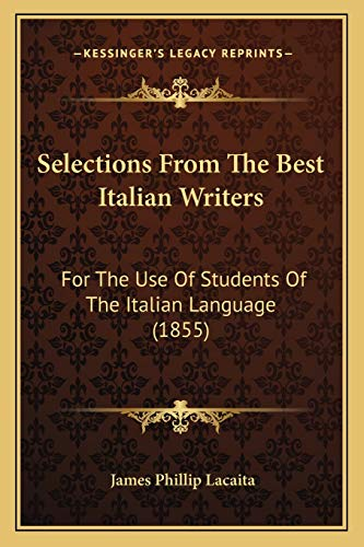 9781165805112: Selections from the Best Italian Writers: For the Use of Students of the Italian Language (1855) for the Use of Students of the Italian Language (1855