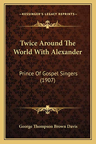 9781165805358: Twice Around The World With Alexander: Prince Of Gospel Singers (1907)