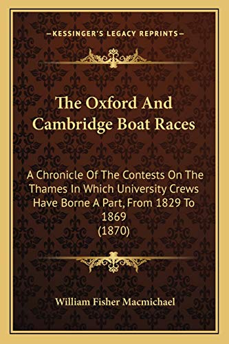 9781165805891: The Oxford And Cambridge Boat Races: A Chronicle Of The Contests On The Thames In Which University Crews Have Borne A Part, From 1829 To 1869 (1870)