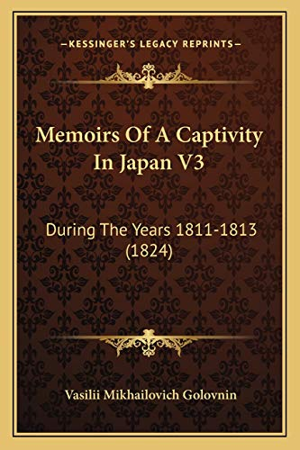 9781165806386: Memoirs Of A Captivity In Japan V3: During The Years 1811-1813 (1824)