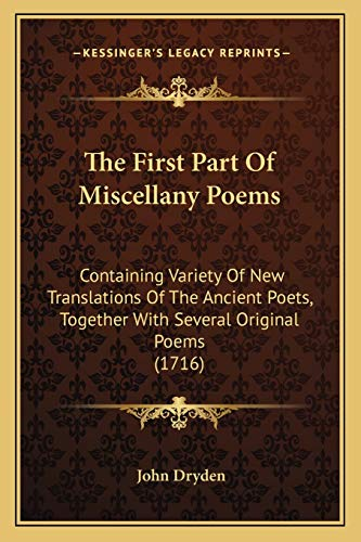 9781165808403: The First Part Of Miscellany Poems: Containing Variety Of New Translations Of The Ancient Poets, Together With Several Original Poems (1716)