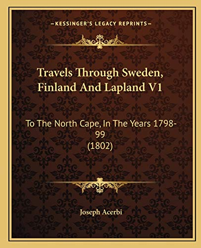9781165810116: Travels Through Sweden, Finland And Lapland V1: To The North Cape, In The Years 1798-99 (1802)