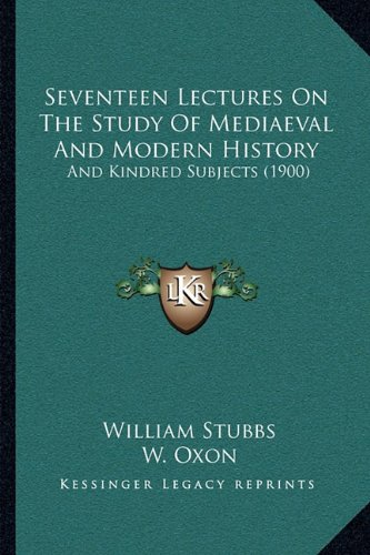9781165814176: Seventeen Lectures On The Study Of Mediaeval And Modern History: And Kindred Subjects (1900)