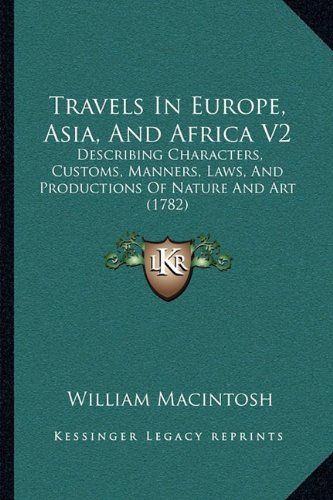 9781165814398: Travels in Europe, Asia, and Africa V2: Describing Characters, Customs, Manners, Laws, and Productiodescribing Characters, Customs, Manners, Laws, and ... and Art (1782) NS of Nature and Art (1782)