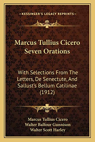 9781165815807: Marcus Tullius Cicero Seven Orations: With Selections From The Letters, De Senectute, And Sallust's Bellum Catilinae (1912)