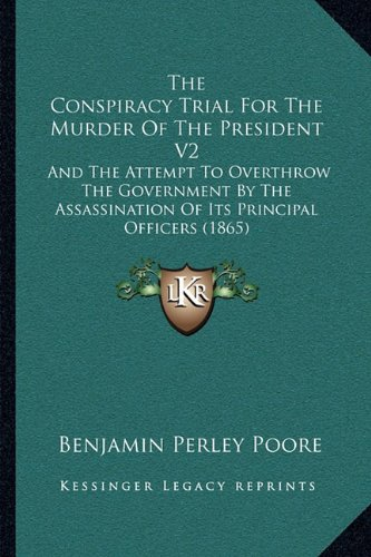 9781165815999: The Conspiracy Trial For The Murder Of The President V2: And The Attempt To Overthrow The Government By The Assassination Of Its Principal Officers (1865)