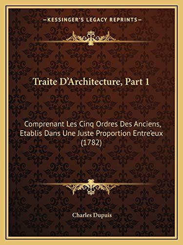 9781165816231: Traite D'Architecture, Part 1: Comprenant Les Cinq Ordres Des Anciens, Etablis Dans Une Juste Proportion Entre'eux (1782)