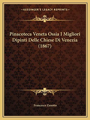 9781165819140: Pinacoteca Veneta Ossia I Migliori Dipinti Delle Chiese Di Venezia (1867)