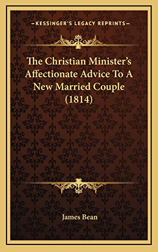 9781165820115: The Christian Minister's Affectionate Advice To A New Married Couple (1814)