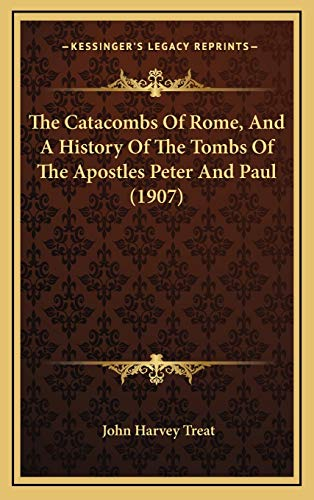 9781165820627: The Catacombs Of Rome, And A History Of The Tombs Of The Apostles Peter And Paul (1907)