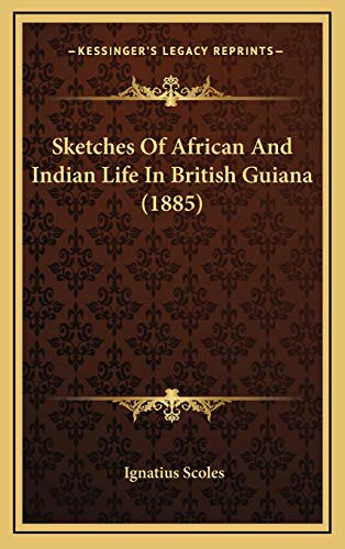 9781165821570: Sketches Of African And Indian Life In British Guiana (1885)