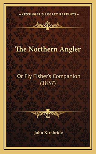 9781165825134: The Northern Angler: Or Fly Fisher's Companion (1837)