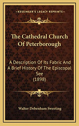 9781165826766: The Cathedral Church of Peterborough the Cathedral Church of Peterborough: A Description of Its Fabric and a Brief History of the Episca Description of the Episcopal See (1898) Opal See (1898)