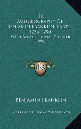 9781165827152: The Autobiography Of Benjamin Franklin, Part 2, 1734-1790: With An Additional Chapter (1886)