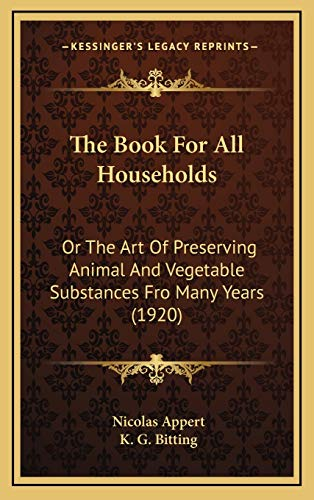 9781165827541: The Book For All Households: Or The Art Of Preserving Animal And Vegetable Substances Fro Many Years (1920)