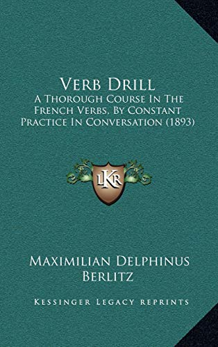 9781165828296: Verb Drill: A Thorough Course In The French Verbs, By Constant Practice In Conversation (1893)