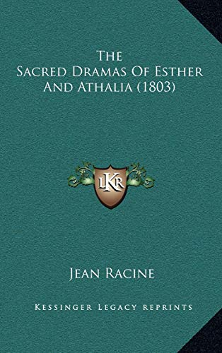 The Sacred Dramas of Esther and Athalia (1803) the Sacred Dramas of Esther and Athalia (1803) (1165829142) by Racine, Jean Baptiste