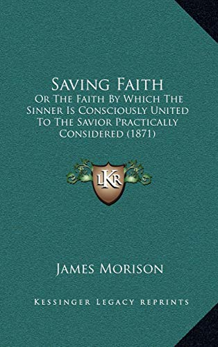 9781165829323: Saving Faith: Or the Faith by Which the Sinner Is Consciously United to Thor the Faith by Which the Sinner Is Consciously United to